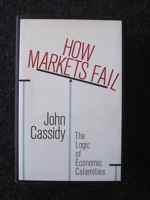 Image for How Markets Fail : the logic of economic calamities.