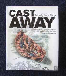 Image for Cast Away : lost and found in history. True Stories of Shipwreck, Piracy and Mutiny on the High Seas.